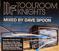 Toolroom Knights Present Dave Spoon: A Journey Through The Worlds Finest House Music